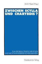 Zwischen Scylla und Charybdis?: Zum Problem staatlicher Politik und nicht-intendierter Konsequenzen