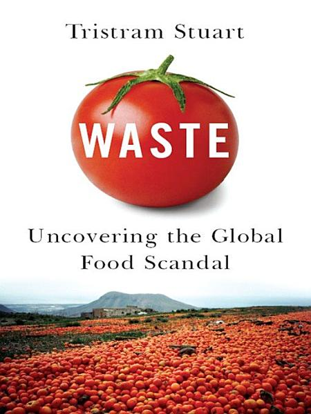 Download Waste  Uncovering the Global Food Scandal Book
