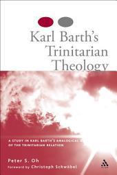 Karl Barth's Trinitarian Theology: A Study of Karl Barth's Analogical Use of the Trinitarian Relation
