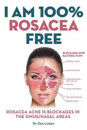 I Am 100% Rosacea Free: Rosacea Acne Is Blockages in the Sinus/Nasal Areas