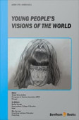 Young People S Visions Of The World Title Pdf 02 Cover Ms1 03 Revised Ebooks End User License Agreement Website 04 Contents Ms 05 About The Editors 06 Foreword Done 07 Preface Done 08 Contributors Ms1 09 Acknowledgements Done 10 Introduction 11 Chapter 1 12 Chapter 2 13 Chapter 3 14 Chapter 4 15 Chapter 5 16 Chapter 6 17 Chapter 7 18 Chapter 8 19 Chapter 9 20 Chapter 10 21 Chapter 11 22 Chapter 12 23 Chapter 13 24 Chapter 14 25 Chapter 15 26 Chapter 16 27 Index