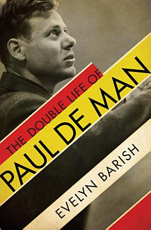 The Double Life of Paul De Man PDF