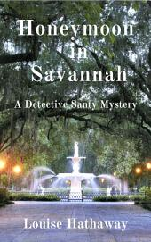 Honeymoon In Savannah: A Detective Santy Mystery