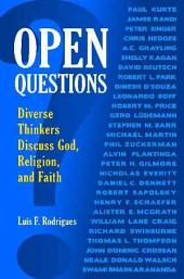 Open Questions: Diverse Thinkers Discuss God, Religion, and Faith