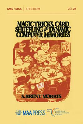 Magic Tricks  Card Shuffling and Dynamic Computer Memories PDF