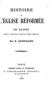 Histoire de l'Église réformée de Nantes depuis l'origine jusqu'au temps présent