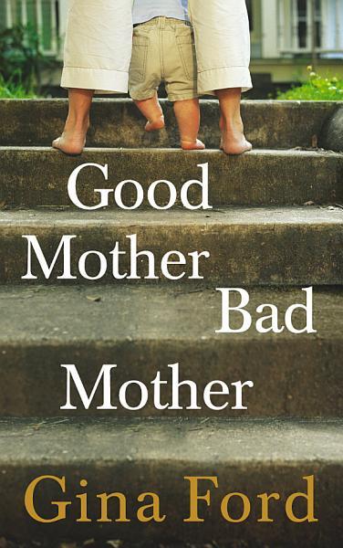 Download Good Mother  Bad Mother Book