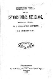 Constitución federal de los Estados-Unidos Mexicanos, sancionada y jurada por el congreso general constituyente el dia 5 de febrero de 1857