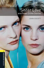 Sister Love and Other Crime Stories Level 1 Oxford Bookworms Library: Edition 3
