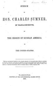 Speech of Hon. Charles Sumner, of Massachusetts: On the Cession of Russian America to the United States