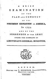 A Brief Examination of the plan and conduct of the Northern Expedition in America in 1777, and of the surrender of the army under the command of Lietenant General Burgoyne