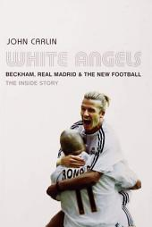 White Angels: Beckham, the Real Madrid, and the New Football