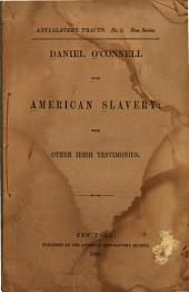 Daniel O'Connell Upon American Slavery: With Other Irish Testimonies, Volume 3
