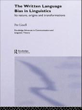 The Written Language Bias in Linguistics: Its Nature, Origins and Transformations