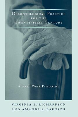 Gerontological Practice for the Twenty first Century