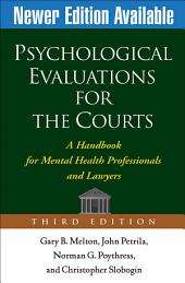 Psychological Evaluations for the Courts, Third Edition: A Handbook for Mental Health Professionals and Lawyers, Edition 3