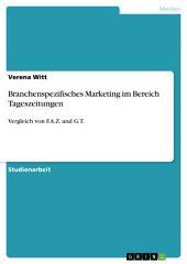 Branchenspezifisches Marketing im Bereich Tageszeitungen: Vergleich von F.A.Z. und G.T.