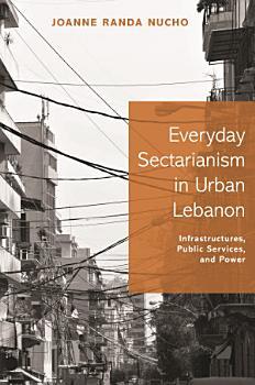 Everyday Sectarianism in Urban Lebanon PDF