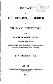 Essay on the Effects of Iodine on the Human Constitution: With Practical Observations on Its Use in the Cure of Bronchocele, Scrophula, and the Tuberculous Diseases of the Chest and Abdomen