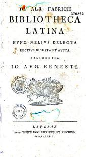 Io. Alb. Fabricii bibliotheca latina nunc melius delecta rectius digesta et aucta diligentia Io. aug. Ernesti [Johann Albert Fabricius]