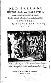 Old Ballads, Historical and Narrative, with Some of Modern Date; Now First Collected, and Reprinted from Rare Copies and Mss. : with Notes: Volume 2