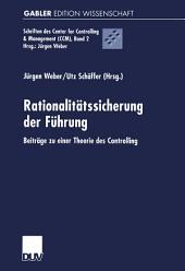 Rationalitätssicherung der Führung: Beiträge zu einer Theorie des Controlling
