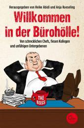 Willkommen in der Bürohölle!: Von schrecklichen Chefs, fiesen Kollegen und unfähigen Untergebenen