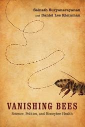 Vanishing Bees: Science, Politics, and Honeybee Health