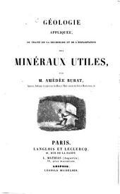 Géologie appliquée, ou traité de la recherche et de l'exploitation des mineraux utiles