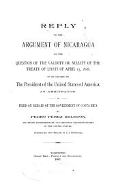 Reply to the argument of Nicaragua on the question of the validity or nullity of the Treaty of limits of April 15, 1858, filed on behalf of the government of Costa Rica by P. Pérez Zeledón. Tr. by J.I. Rodriguez