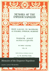 Memoirs of the Emperor Napoleon: From Ajaccio to Waterloo, as Soldier, Emperor, Husband, Volume 3