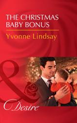 The Christmas Baby Bonus  Mills   Boon Desire   Billionaires and Babies  Book 90  PDF