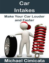 Car Intakes: Make Your Car Louder and Faster