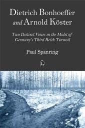 Dietrich Bonhoeffer and Arnold Köster: Two Distinct Voices in the Midst of Germany's Third Reich Turmoil