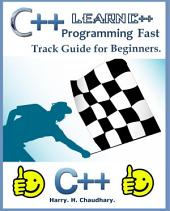 C++ :: Learn C++ Programming Fast Track Guide for Beginners.