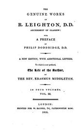 The Genuine Works of R. Leighton: With a Prefix by Philip Doddridge ... to which is Now Prefixed, the Life of the Author, Volume 3