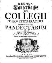 Collegium Theoretico-Practicum: A Libro Vigesimo Pandectarum Usque ad Digestum Novum. Pars Secunda