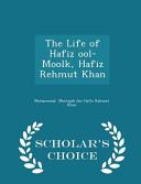 The Life of Hafiz Ool Moolk  Hafiz Rehmut Khan   Scholar s Choice Edition PDF