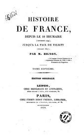 Histoire de France, depuis le 18 brumaire (novembre 1799), jusqu'a la paix de Tilsitt (juillet 1807) par M. Bignon: Tome septième, Volume1