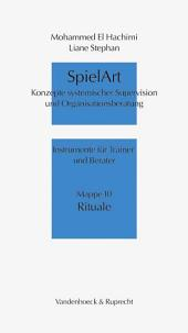 SpielArt: Konzepte systematischer Supervision und Organisationsberatung : Instrumente für Trainer und Berater. Rituale. Mappe 10