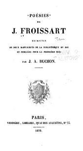 Poésies de J. Froissart: extraites de deux manuscrits de la Bibliothèque du Roi et publiées pour la première fois par J.A. Buchon
