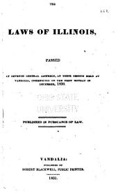 The Laws of Illinois Passed at Seventh General Assembly: At Their Session Held at Vandalia, Commencing on the First Monday in December, 1830