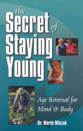 The Secret of Staying Young: Age Reversal for Mind and Body