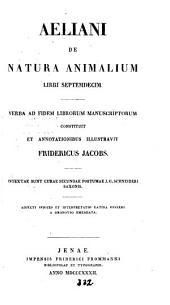 Aeliani de natura animalium libri xvii. Verba ad fidem librorum MSS. constituit F. Jacobs. Adjecti sunt indices rerum et interpretatis Lat. Gesneri a Gronovio emendata: Volume 3