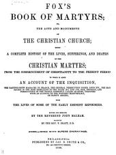 Fox's Book of Martyrs, Or, The Acts and Monuments of the Christian Church: Being a Complete History of the Lives, Sufferings, and Deaths of the Christian Martyrs ... to which is Added an Account of the Inquisition ... with the Lives of Some of the Early Eminent Reformers