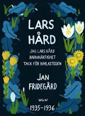 Lars Hård: Jag Lars Hård; Tack för himlastegen; Barmhärtighet