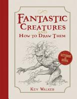 Fantastic Creatures and How to Draw Them PDF