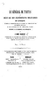 Le Général de Tartas et récit de ses expéditions militaires en Afrique d'après sa correspondance et d'après le témoignage des documents officiels, etc