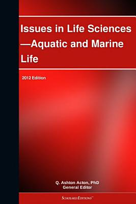 Issues in Life Sciences   Aquatic and Marine Life  2012 Edition PDF