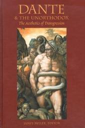 Dante & the Unorthodox: The Aesthetics of Transgression